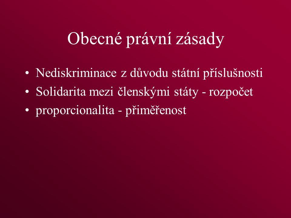 Obecné právní zásady Nediskriminace z důvodu státní příslušnosti Solidarita mezi členskými státy - rozpočet proporcionalita - přiměřenost