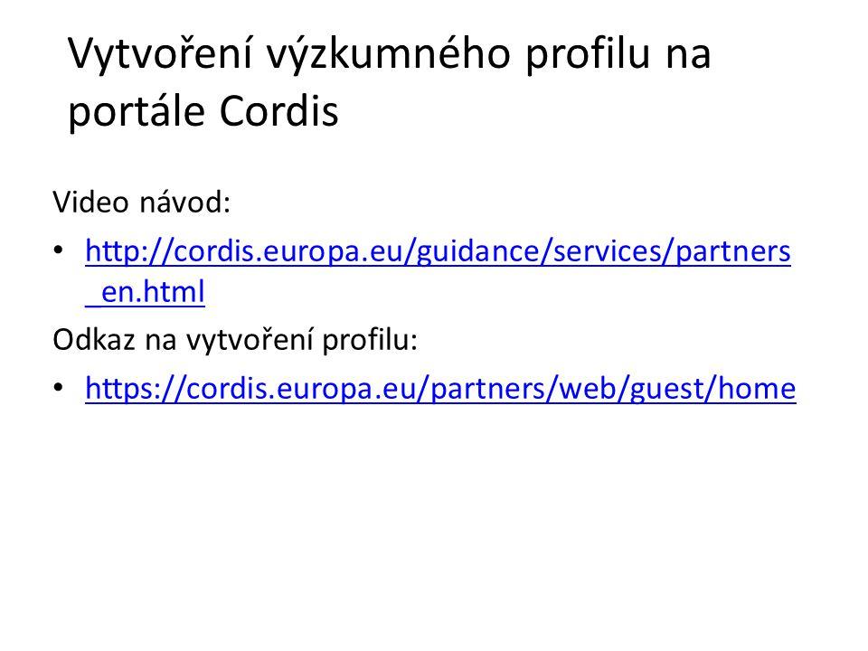 Vytvoření výzkumného profilu na portále Cordis Video návod: http://cordis.europa.eu/guidance/services/partners _en.html http://cordis.europa.eu/guidance/services/partners _en.html Odkaz na vytvoření profilu: https://cordis.europa.eu/partners/web/guest/home