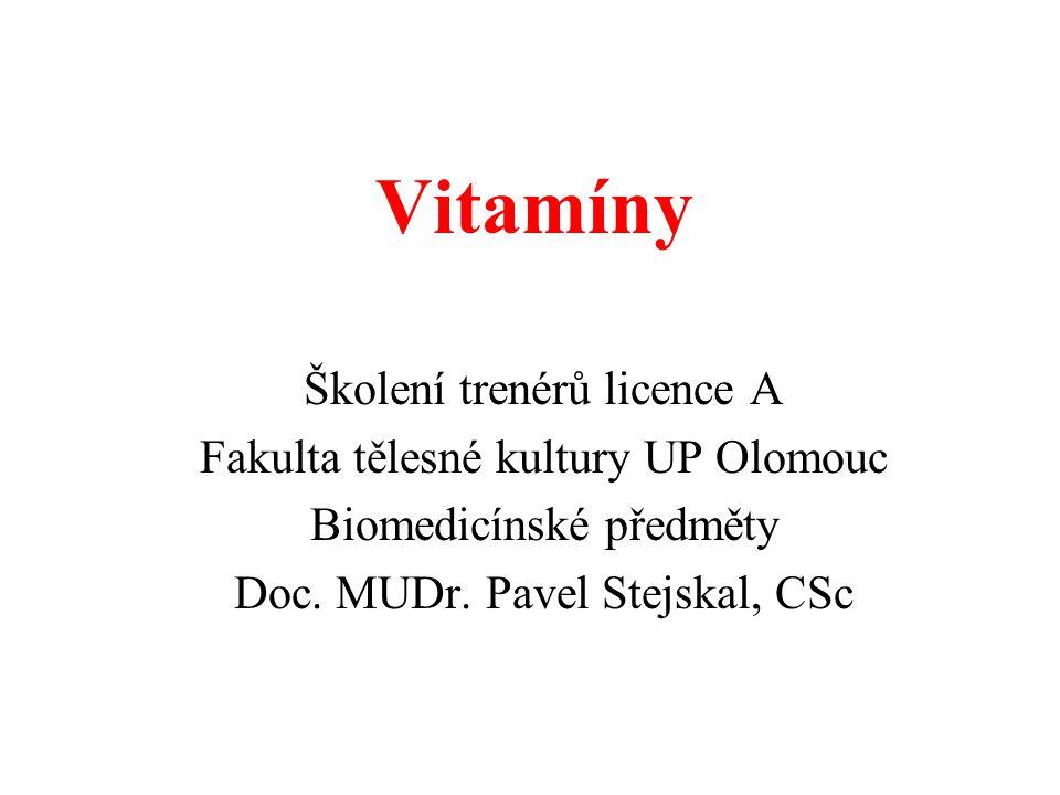 Vitamíny Školení trenérů licence A Fakulta tělesné kultury UP Olomouc Biomedicínské předměty Doc. MUDr. Pavel Stejskal, CSc