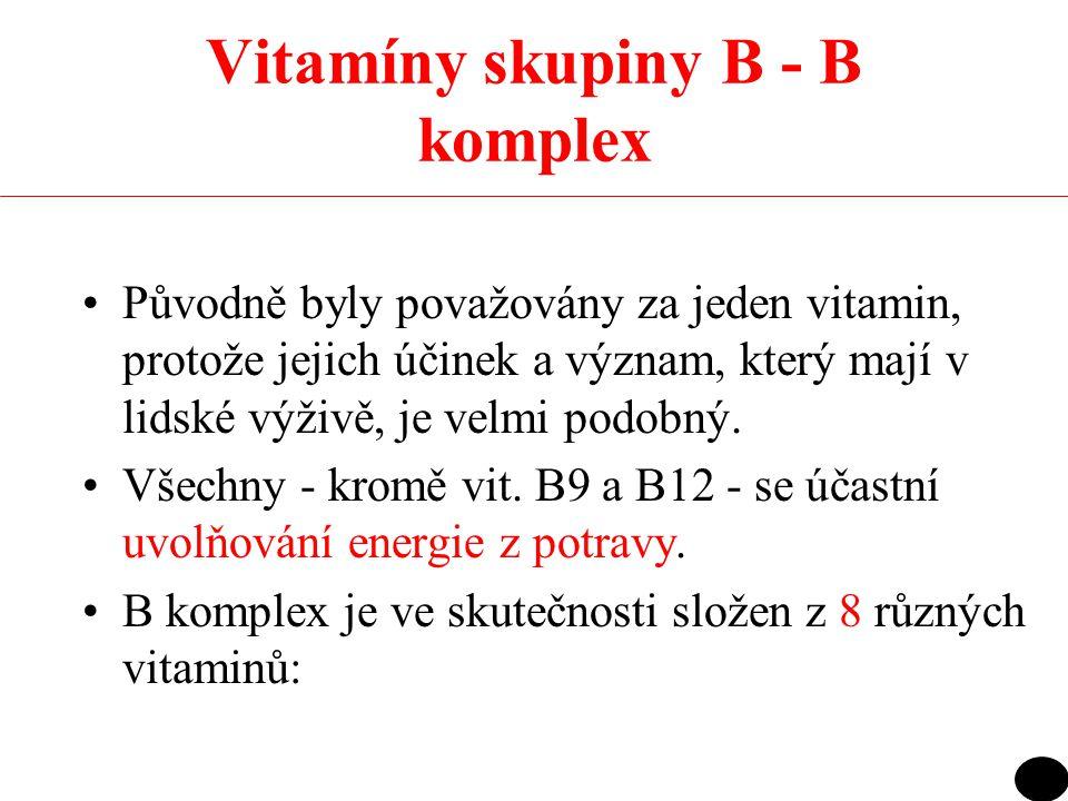 Vitamíny skupiny B - B komplex Původně byly považovány za jeden vitamin, protože jejich účinek a význam, který mají v lidské výživě, je velmi podobný.