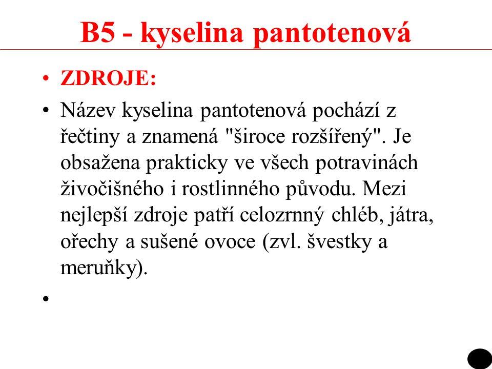 B5 - kyselina pantotenová ZDROJE: Název kyselina pantotenová pochází z řečtiny a znamená