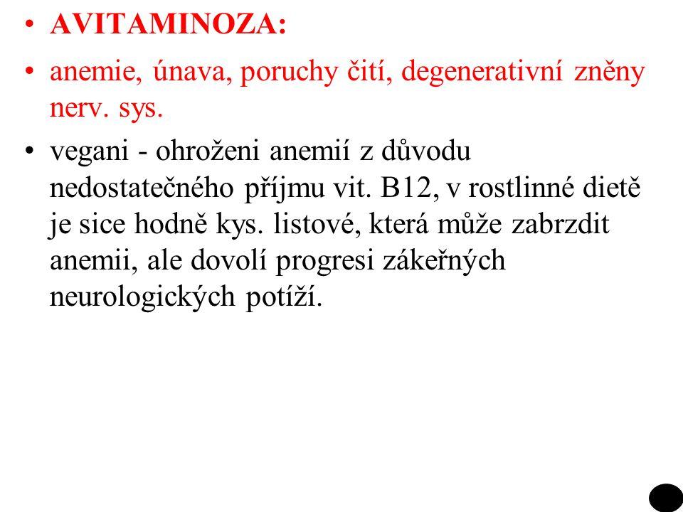 AVITAMINOZA: anemie, únava, poruchy čití, degenerativní zněny nerv. sys. vegani - ohroženi anemií z důvodu nedostatečného příjmu vit. B12, v rostlinné