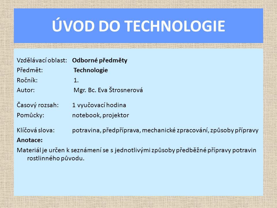 ÚVOD DO TECHNOLOGIE Vzdělávací oblast:Odborné předměty Předmět: Technologie Ročník: 1. Autor: Mgr. Bc. Eva Štrosnerová Časový rozsah:1 vyučovací hodin