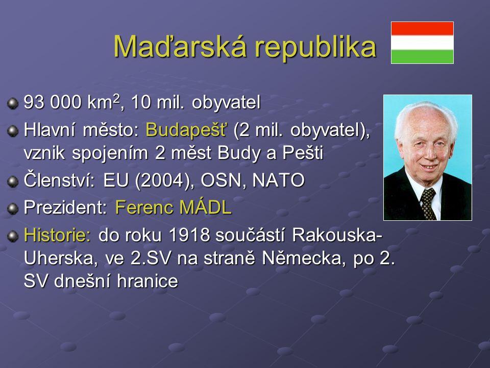 Maďarská republika 93 000 km 2, 10 mil.obyvatel Hlavní město: Budapešť (2 mil.