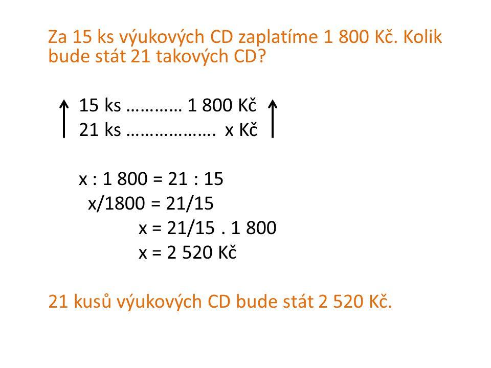 Za 15 ks výukových CD zaplatíme 1 800 Kč.Kolik bude stát 21 takových CD.