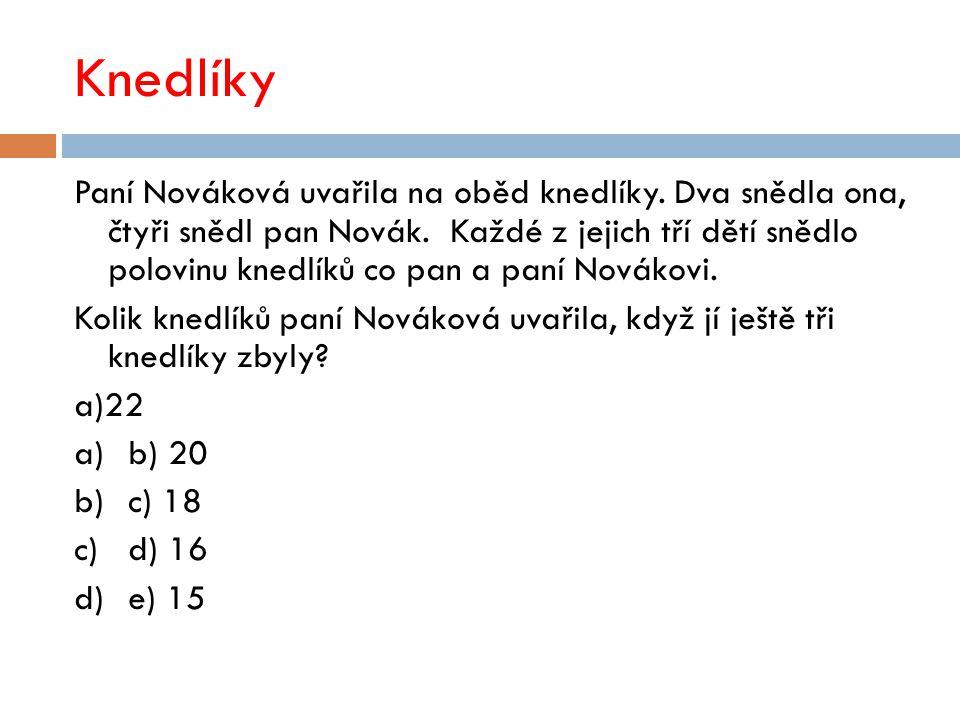 Knedlíky Paní Nováková uvařila na oběd knedlíky. Dva snědla ona, čtyři snědl pan Novák.