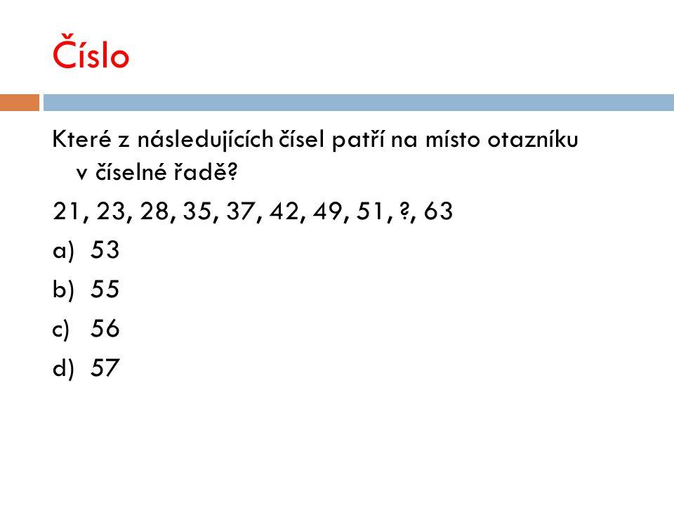Číslo Které z následujících čísel patří na místo otazníku v číselné řadě? 21, 23, 28, 35, 37, 42, 49, 51, ?, 63 a)53 b)55 c)56 d)57