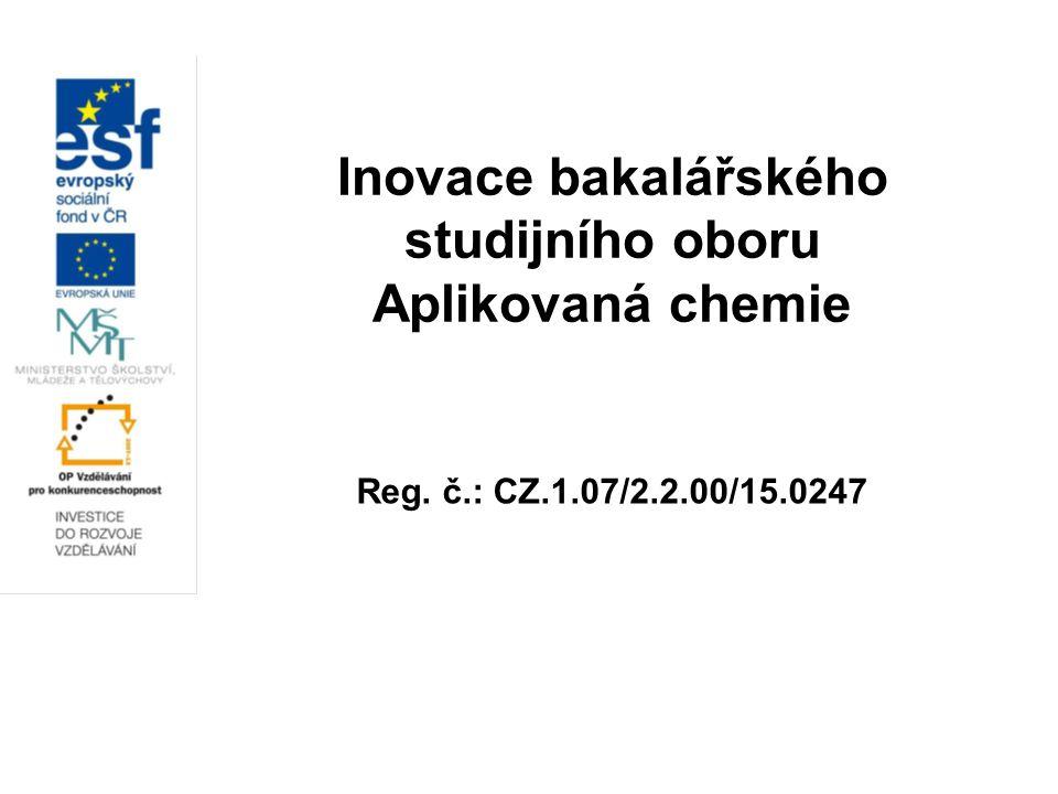Inovace bakalářského studijního oboru Aplikovaná chemie Reg. č.: CZ.1.07/2.2.00/15.0247