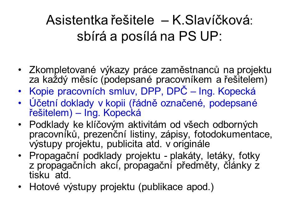 Asistentka řešitele – K.Slavíčková : sbírá a posílá na PS UP: Zkompletované výkazy práce zaměstnanců na projektu za každý měsíc (podepsané pracovníkem a řešitelem) Kopie pracovních smluv, DPP, DPČ – Ing.