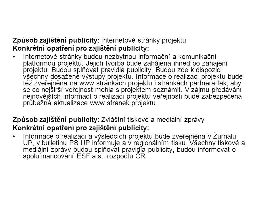 Způsob zajištění publicity: Internetové stránky projektu Konkrétní opatření pro zajištění publicity: Internetové stránky budou nezbytnou informační a komunikační platformou projektu.