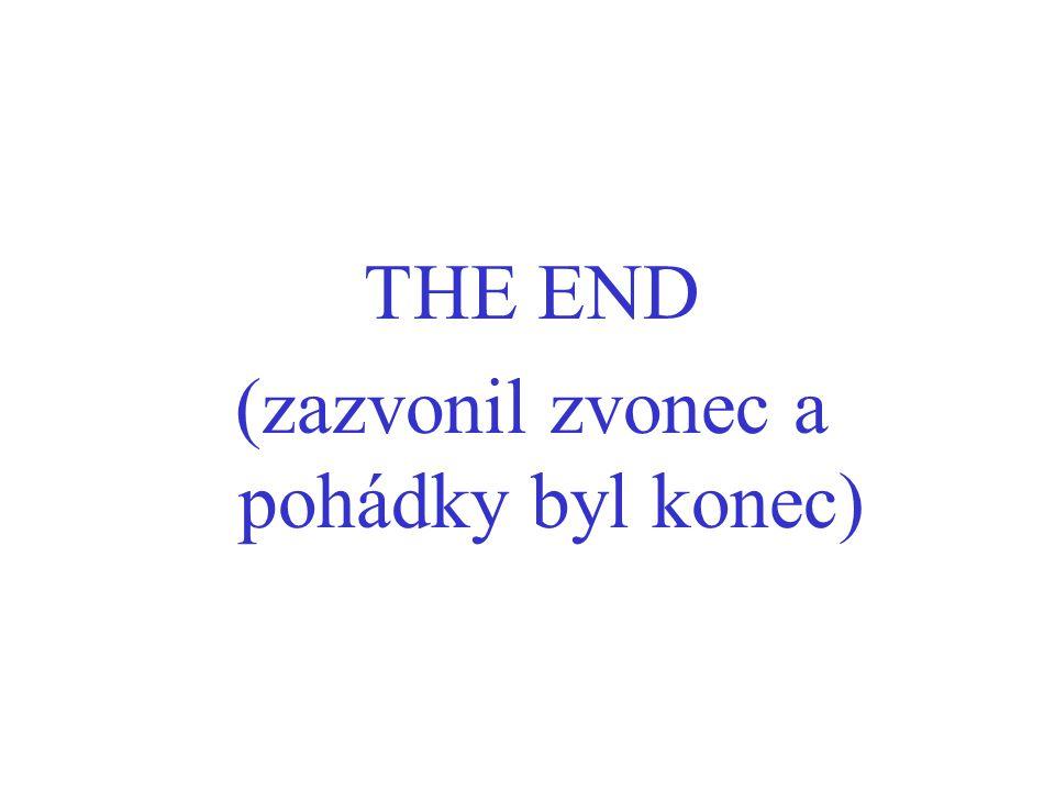 THE END (zazvonil zvonec a pohádky byl konec)