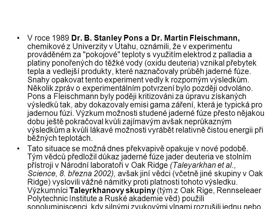 V roce 1989 Dr. B. Stanley Pons a Dr. Martin Fleischmann, chemikové z Univerzity v Utahu, oznámili, že v experimentu prováděném za
