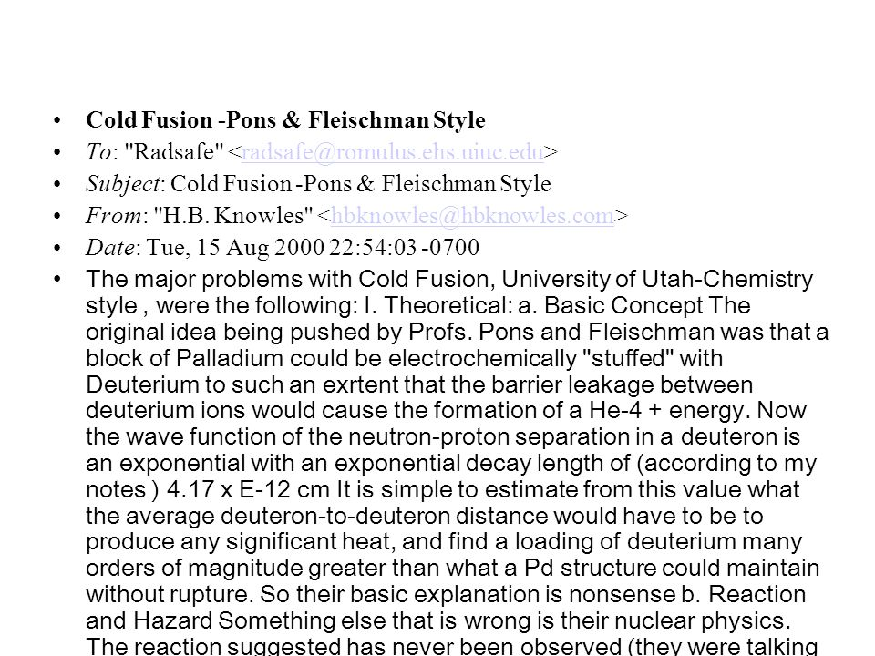 Cold Fusion -Pons & Fleischman Style To: Radsafe radsafe@romulus.ehs.uiuc.edu Subject: Cold Fusion -Pons & Fleischman Style From: H.B.