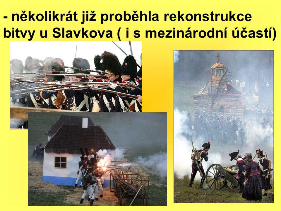 - několikrát již proběhla rekonstrukce bitvy u Slavkova ( i s mezinárodní účastí)