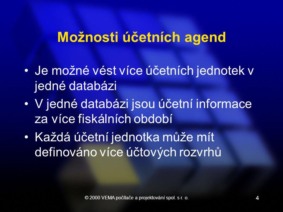 © 2000 VEMA počítače a projektování spol. s r. o. 4 Možnosti účetních agend Je možné vést více účetních jednotek v jedné databázi V jedné databázi jso