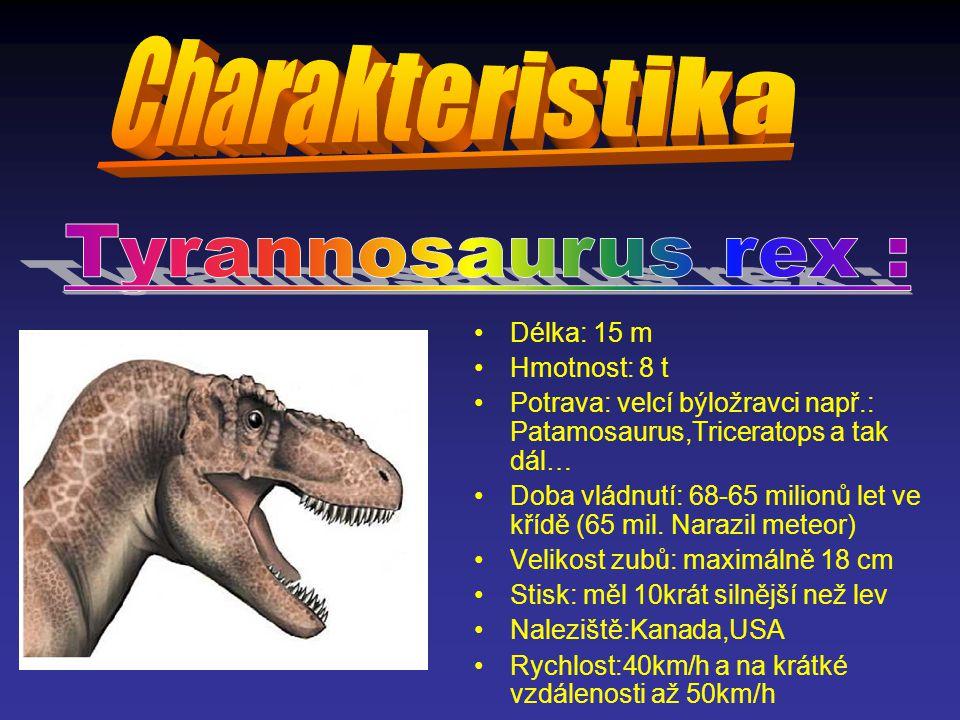 Délka: 15 m Hmotnost: 8 t Potrava: velcí býložravci např.: Patamosaurus,Triceratops a tak dál… Doba vládnutí: 68-65 milionů let ve křídě (65 mil.