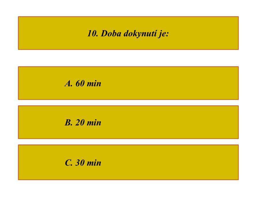 10. Doba dokynutí je: A. 60 min B. 20 min C. 30 min