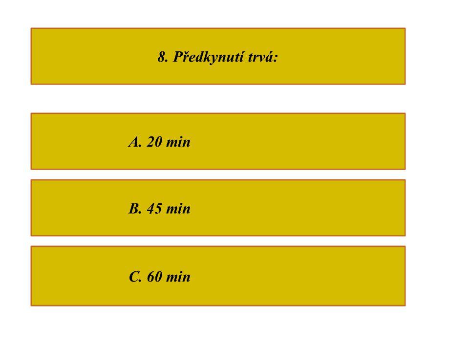 8. Předkynutí trvá: A. 20 min B. 45 min C. 60 min