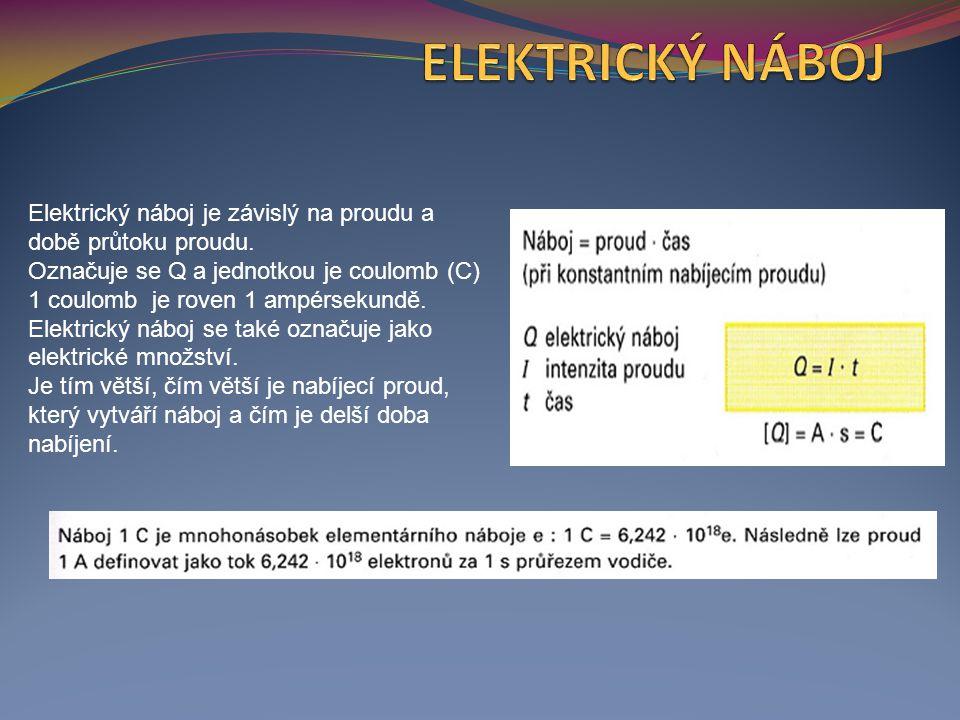 Elektrický náboj je závislý na proudu a době průtoku proudu. Označuje se Q a jednotkou je coulomb (C) 1 coulomb je roven 1 ampérsekundě. Elektrický ná