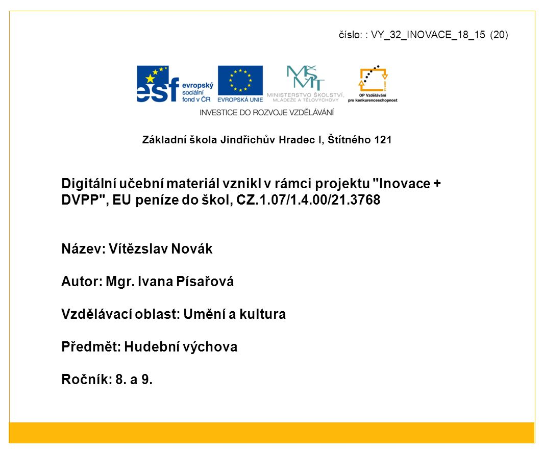 Metodický list - anotace: ●Výukový materiál obsahuje základní informace o životě a díle hudebního skladatele Vítězslava Nováka včetně obrazového materiálu.