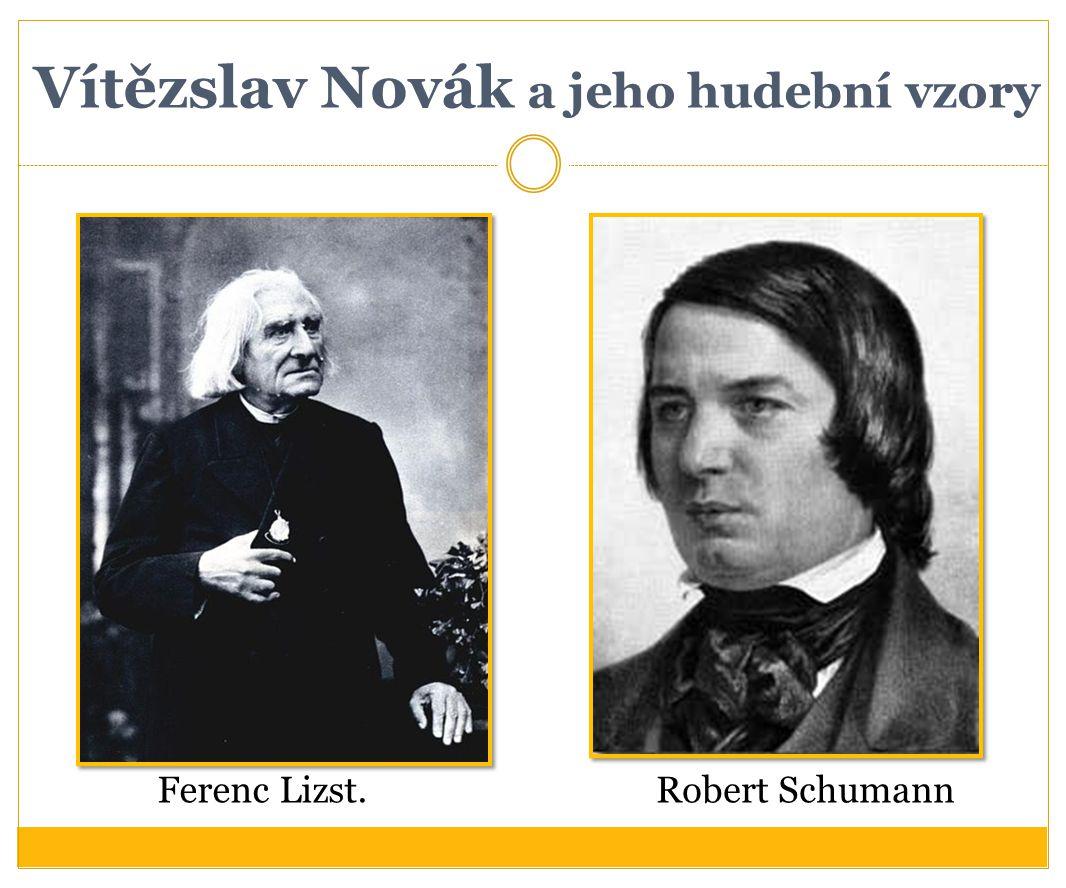 Vítězslav Novák a jeho hudební vzory Ferenc Lizst.Robert Schumann