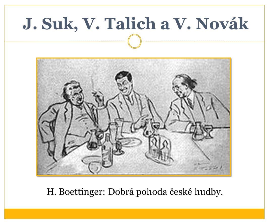J. Suk, V. Talich a V. Novák H. Boettinger: Dobrá pohoda české hudby.