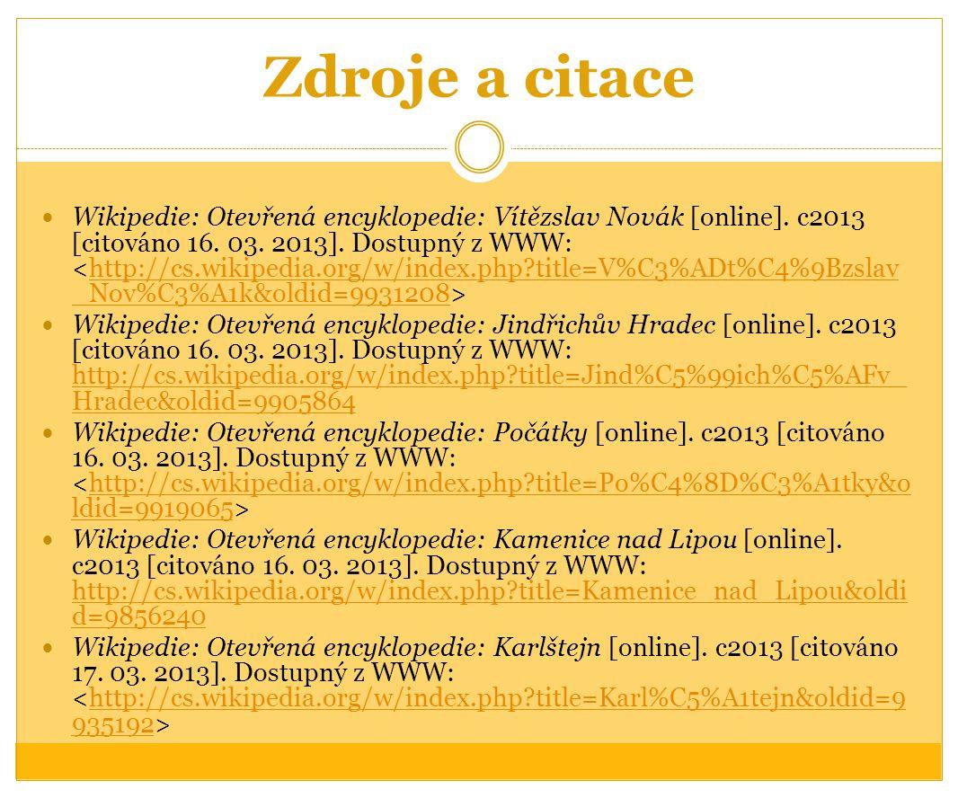 Zdroje a citace Wikipedie: Otevřená encyklopedie: Vítězslav Novák [online]. c2013 [citováno 16. 03. 2013]. Dostupný z WWW: http://cs.wikipedia.org/w/i