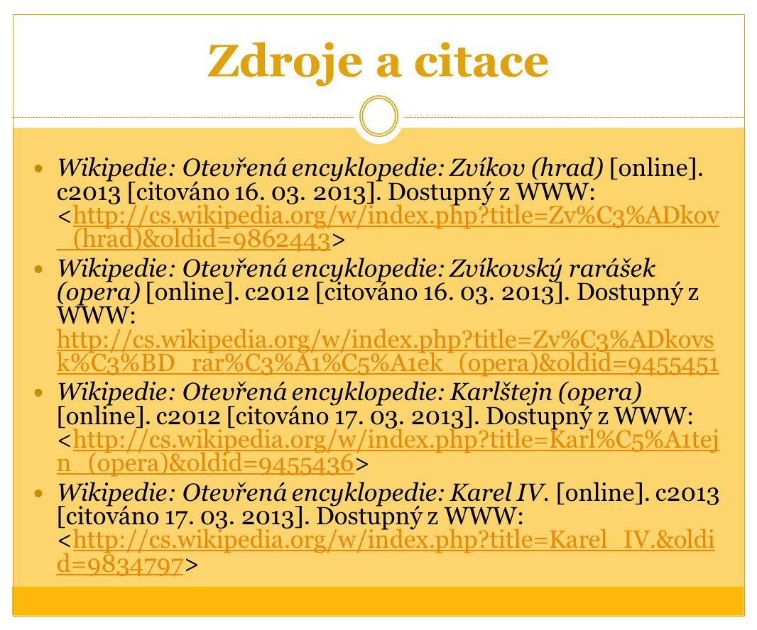 Zdroje a citace Wikipedie: Otevřená encyklopedie: Zvíkov (hrad) [online]. c2013 [citováno 16. 03. 2013]. Dostupný z WWW: http://cs.wikipedia.org/w/ind