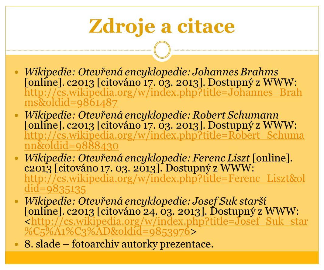 Zdroje a citace Wikipedie: Otevřená encyklopedie: Johannes Brahms [online]. c2013 [citováno 17. 03. 2013]. Dostupný z WWW: http://cs.wikipedia.org/w/i