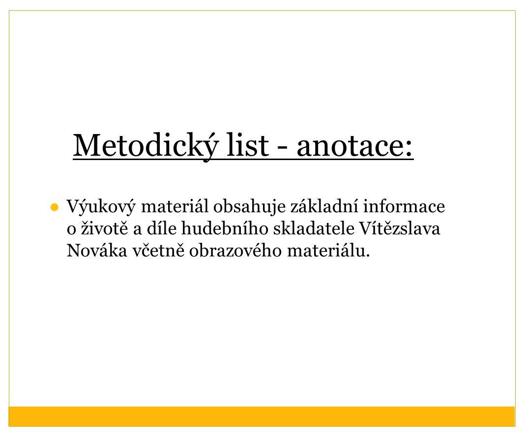 Metodický list - anotace: ●Výukový materiál obsahuje základní informace o životě a díle hudebního skladatele Vítězslava Nováka včetně obrazového mater