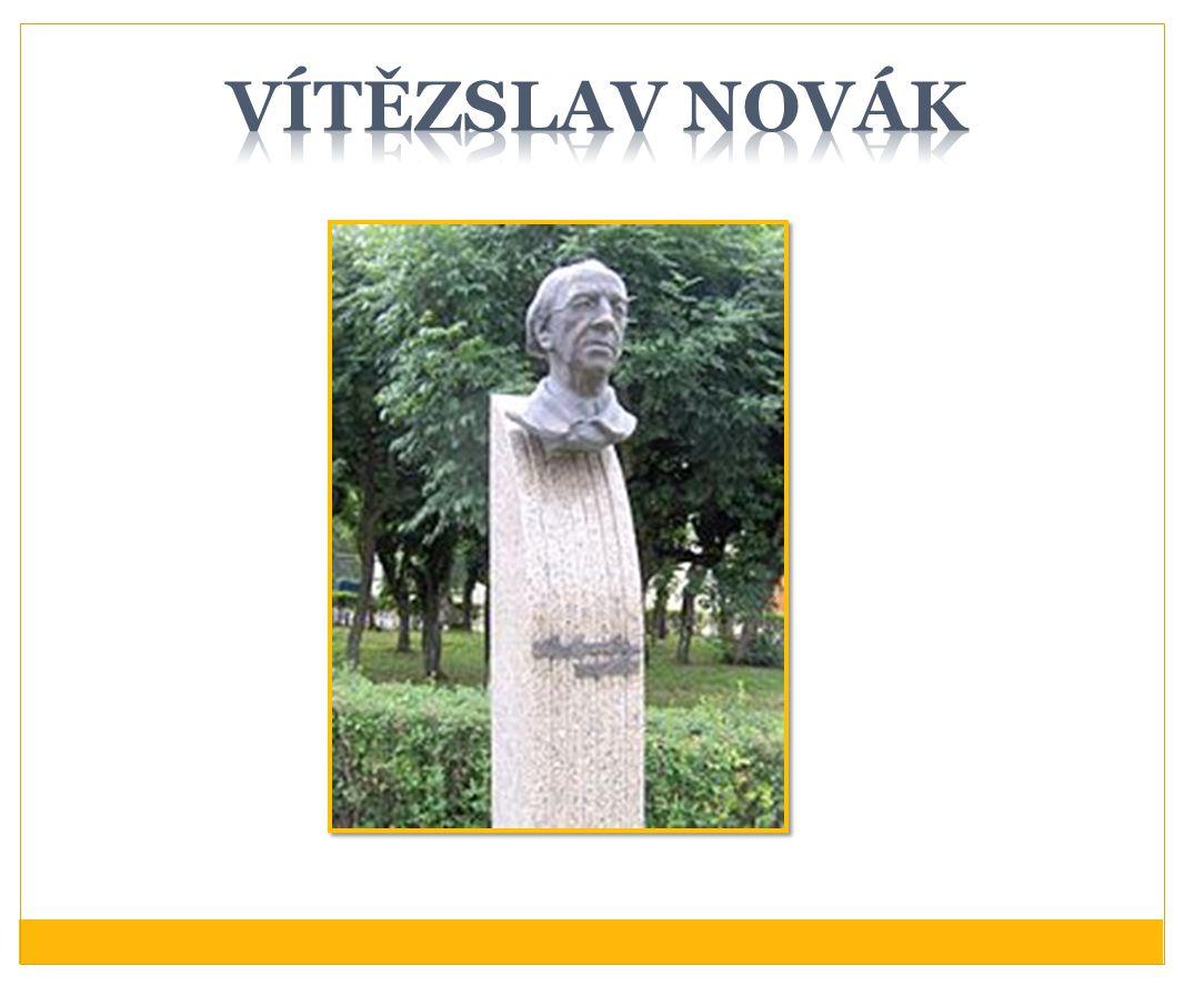 Vítězslav Novák - život * 5.12. 1870 Kamenice nad Lipou † 18.