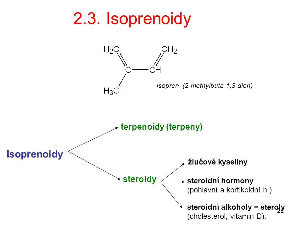 22 2.3. Isoprenoidy Isopren (2-methylbuta-1,3-dien) Isoprenoidy terpenoidy (terpeny) steroidy žlučové kyseliny steroidní hormony (pohlavní a kortikoid