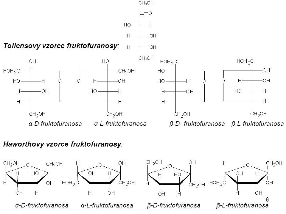 6 Tollensovy vzorce fruktofuranosy: α-D-fruktofuranosa α-L-fruktofuranosa β-D- fruktofuranosa β-L-fruktofuranosa Haworthovy vzorce fruktofuranosy: