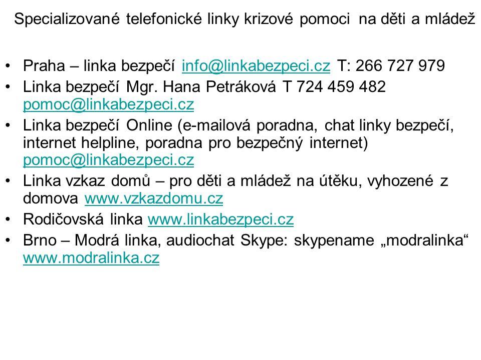 Specializované telefonické linky krizové pomoci na děti a mládež Praha – linka bezpečí info@linkabezpeci.cz T: 266 727 979info@linkabezpeci.cz Linka b