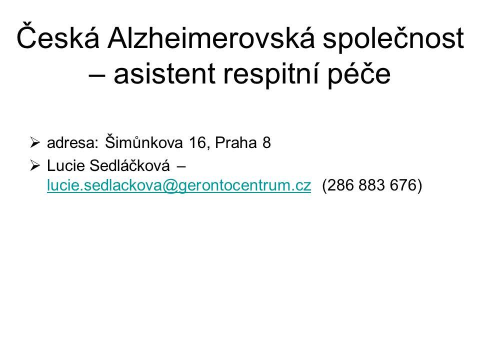 Česká Alzheimerovská společnost – asistent respitní péče  adresa: Šimůnkova 16, Praha 8  Lucie Sedláčková – lucie.sedlackova@gerontocentrum.cz (286