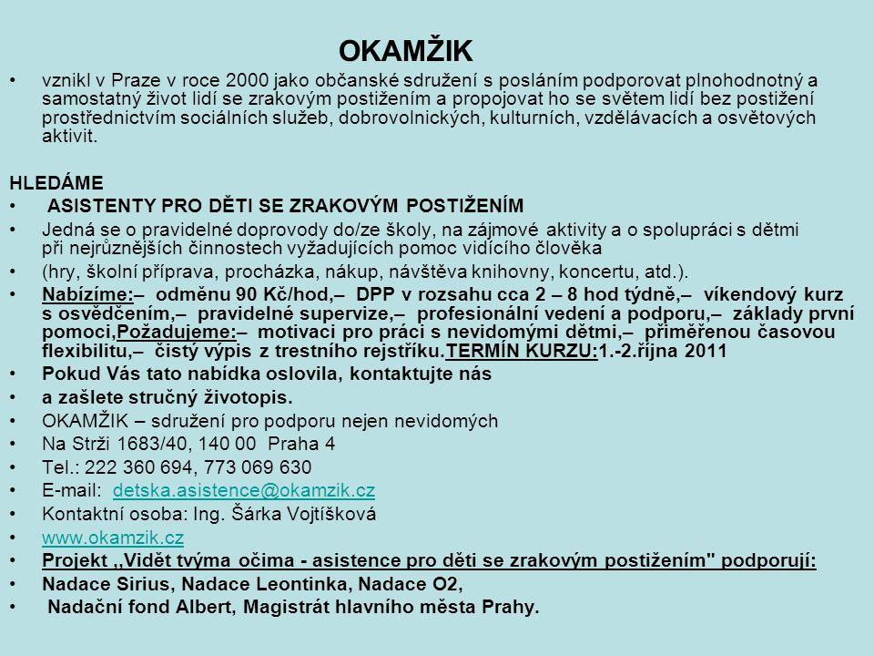 OKAMŽIK vznikl v Praze v roce 2000 jako občanské sdružení s posláním podporovat plnohodnotný a samostatný život lidí se zrakovým postižením a propojov