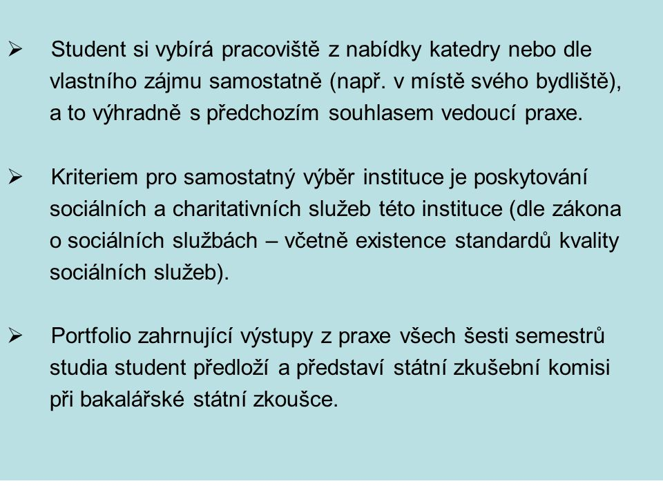  Student si vybírá pracoviště z nabídky katedry nebo dle vlastního zájmu samostatně (např. v místě svého bydliště), a to výhradně s předchozím souhla