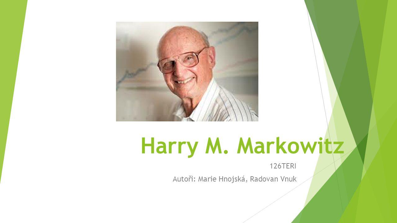 Harry M. Markowitz 126TERI Autoři: Marie Hnojská, Radovan Vnuk