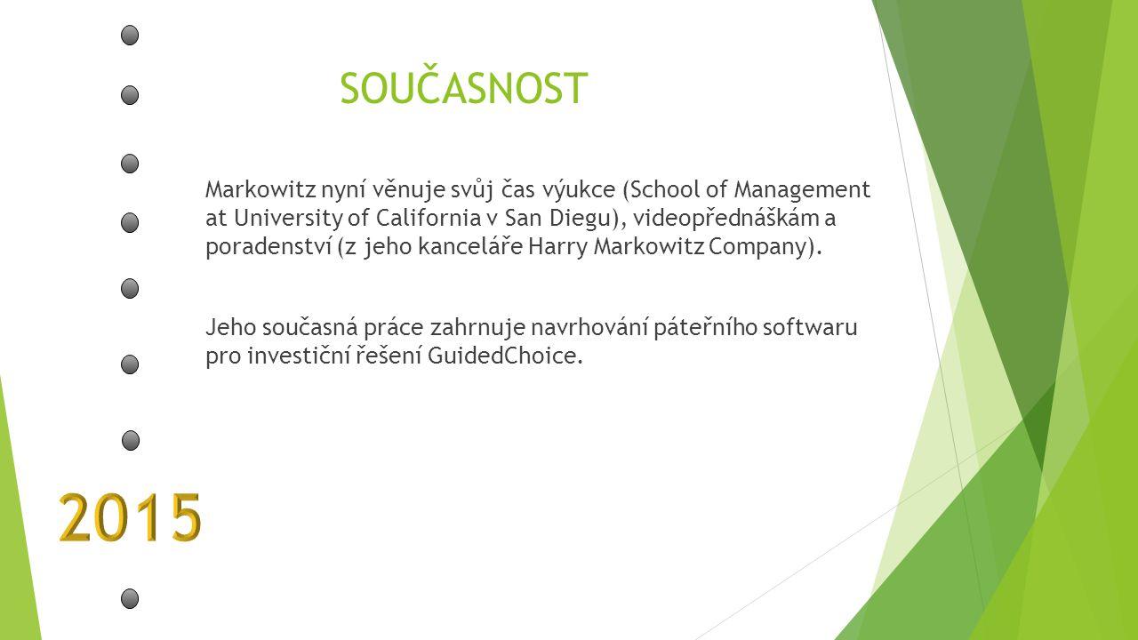 SOUČASNOST Markowitz nyní věnuje svůj čas výukce (School of Management at University of California v San Diegu), videopřednáškám a poradenství (z jeho kanceláře Harry Markowitz Company).