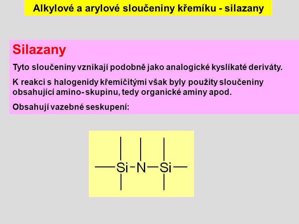 Alkylové a arylové sloučeniny křemíku - silazany Silazany Tyto sloučeniny vznikají podobně jako analogické kyslíkaté deriváty. K reakci s halogenidy k