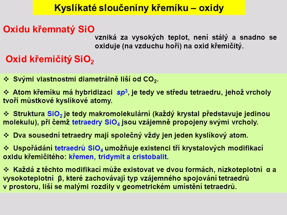 Kyslíkaté sloučeniny křemíku – oxidy Oxid křemičitý SiO 2 vzniká za vysokých teplot, není stálý a snadno se oxiduje (na vzduchu hoří) na oxid křemičitý.