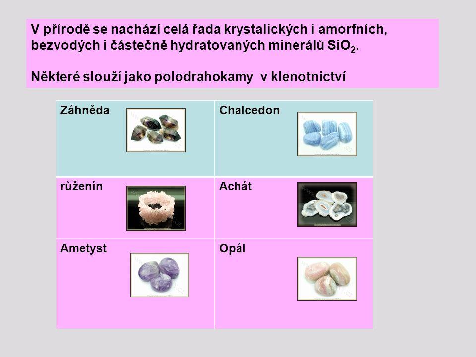 V přírodě se nachází celá řada krystalických i amorfních, bezvodých i částečně hydratovaných minerálů SiO 2. Některé slouží jako polodrahokamy v kleno