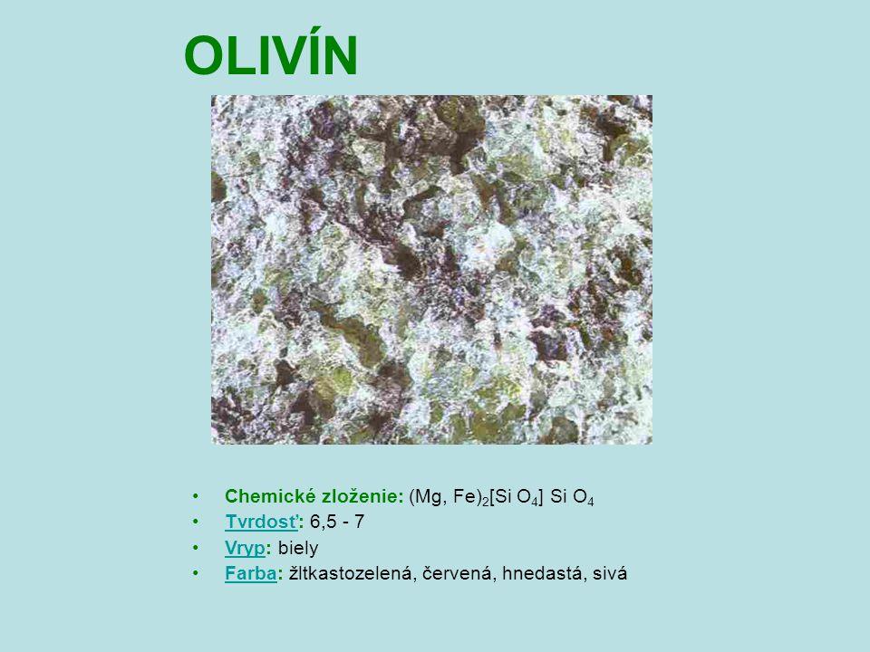 OLIVÍN Chemické zloženie: (Mg, Fe) 2 [Si O 4 ] Si O 4 Tvrdosť: 6,5 - 7Tvrdosť Vryp: bielyVryp Farba: žltkastozelená, červená, hnedastá, siváFarba