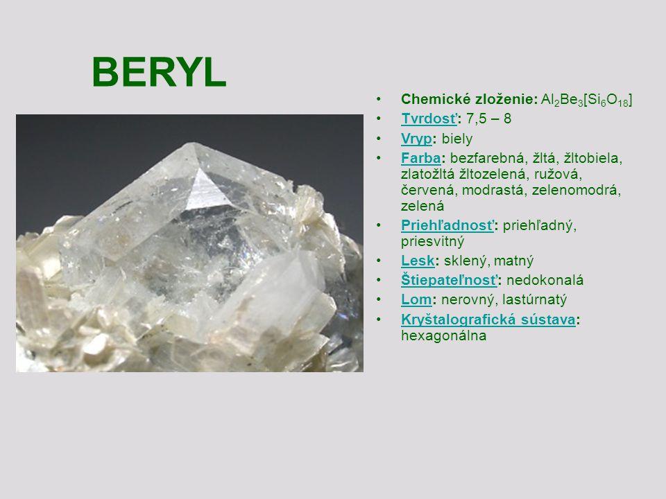 BERYL Chemické zloženie: Al 2 Be 3 [Si 6 O 18 ] Tvrdosť: 7,5 – 8Tvrdosť Vryp: bielyVryp Farba: bezfarebná, žltá, žltobiela, zlatožltá žltozelená, ružo