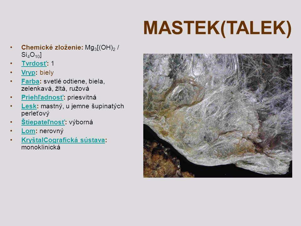 MASTEK(TALEK) Chemické zloženie: Mg 3 [(OH) 2 / Si 4 O 10 ] Tvrdosť: 1Tvrdosť Vryp: bielyVryp Farba: svetlé odtiene, biela, zelenkavá, žltá, ružováFar