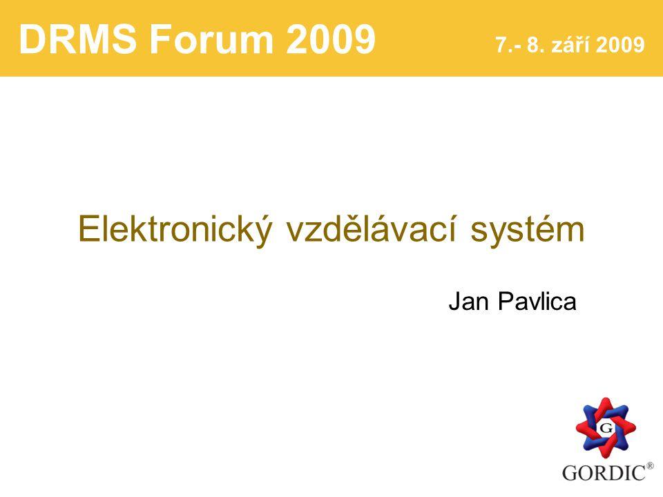 DRMS Forum 2009 7.- 8. září 2009 Elektronický vzdělávací systém Jan Pavlica