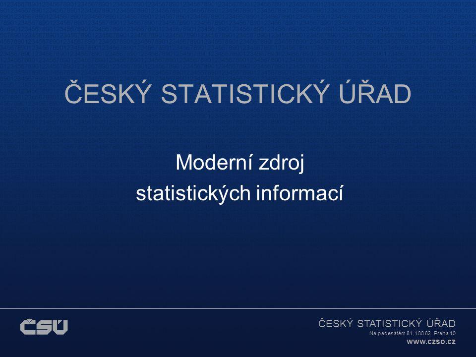 ČESKÝ STATISTICKÝ ÚŘAD Na padesátém 81, 100 82 Praha 10 www.czso.cz ČESKÝ STATISTICKÝ ÚŘAD Moderní zdroj statistických informací