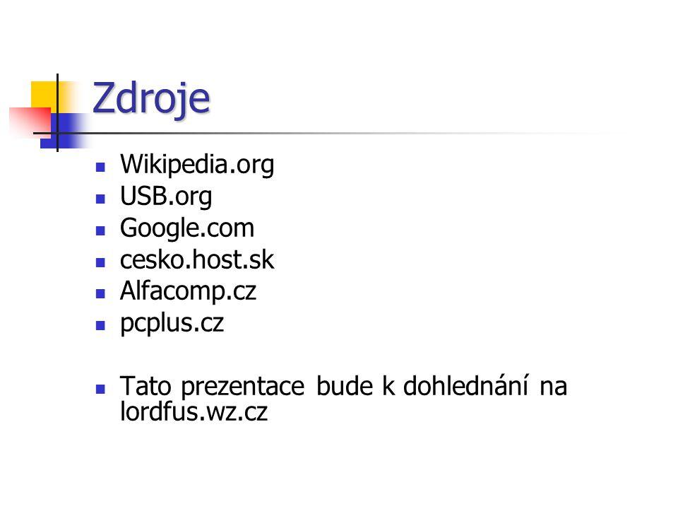 Zdroje Wikipedia.org USB.org Google.com cesko.host.sk Alfacomp.cz pcplus.cz Tato prezentace bude k dohlednání na lordfus.wz.cz