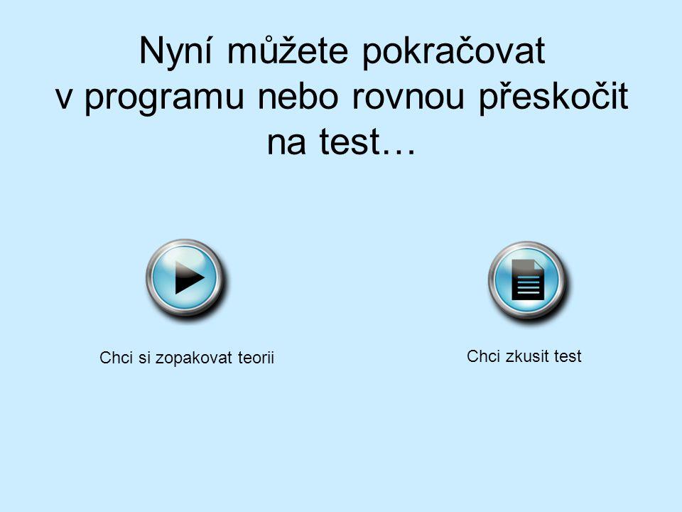Nyní můžete pokračovat v programu nebo rovnou přeskočit na test… Chci si zopakovat teorii Chci zkusit test