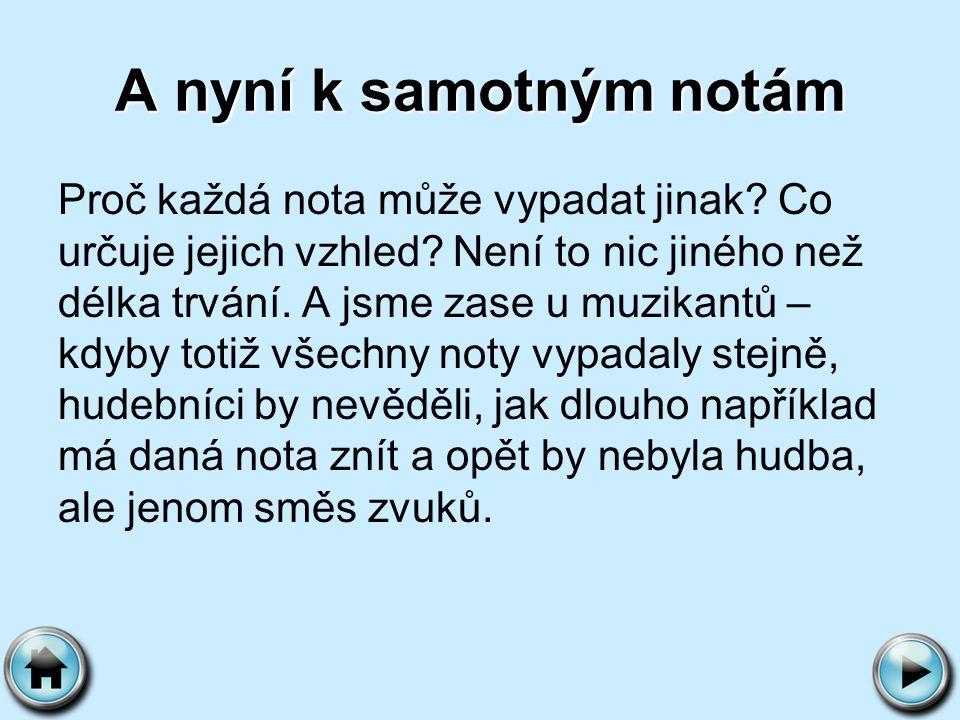 Zápis not Noty zapisujeme podle ustáleného pravidla tak, jak jdou jednotlivé tóny za sebou: c d e f g a h c 2